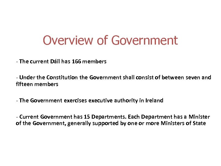 Overview of Government - The current Dáil has 166 members - Under the Constitution