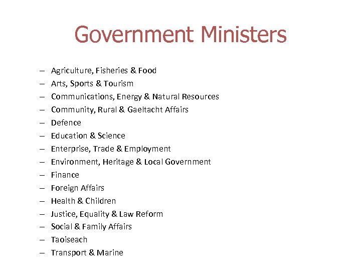 Government Ministers – – – – Agriculture, Fisheries & Food Arts, Sports & Tourism