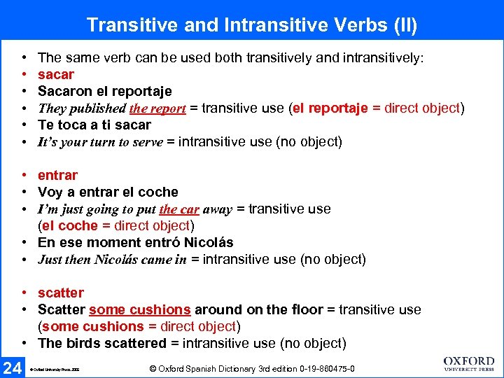Transitive and Intransitive Verbs (II) • • • The same verb can be used