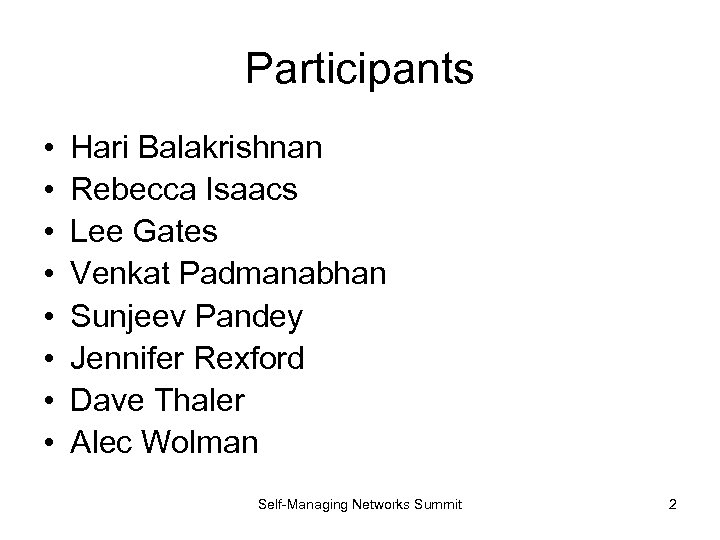 Participants • • Hari Balakrishnan Rebecca Isaacs Lee Gates Venkat Padmanabhan Sunjeev Pandey Jennifer