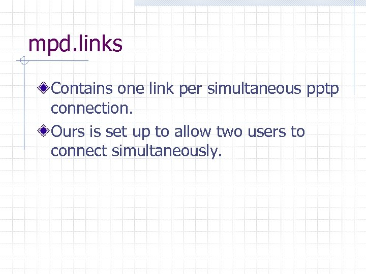 mpd. links Contains one link per simultaneous pptp connection. Ours is set up to