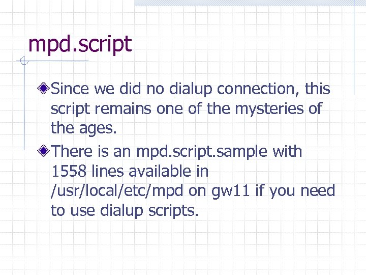 mpd. script Since we did no dialup connection, this script remains one of the