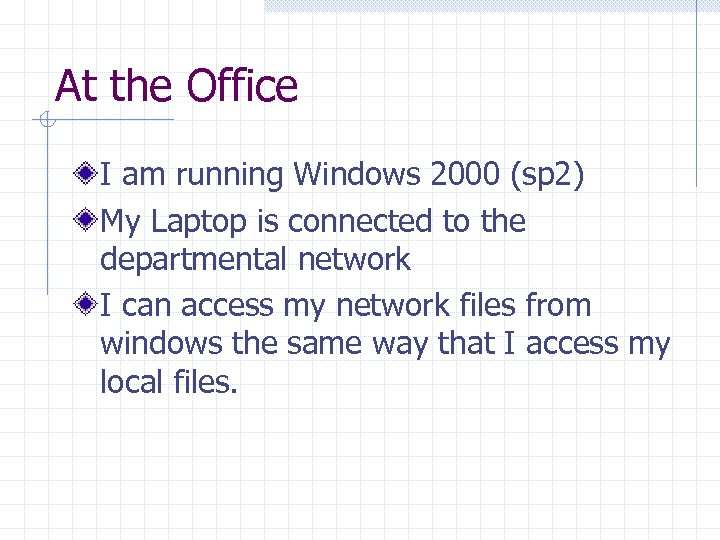 At the Office I am running Windows 2000 (sp 2) My Laptop is connected