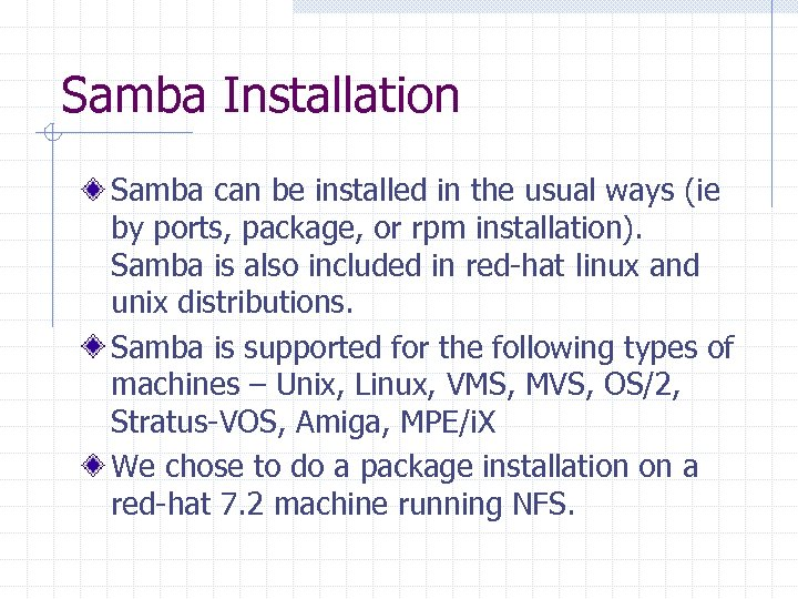Samba Installation Samba can be installed in the usual ways (ie by ports, package,