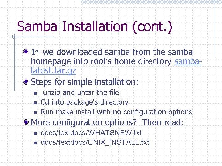 Samba Installation (cont. ) 1 st we downloaded samba from the samba homepage into