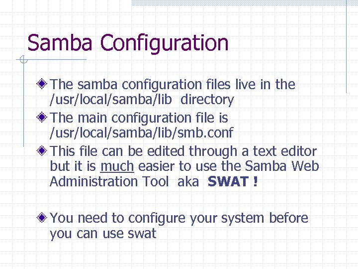 Samba Configuration The samba configuration files live in the /usr/local/samba/lib directory The main configuration