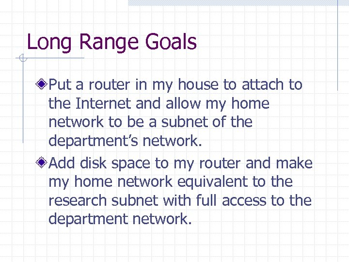 Long Range Goals Put a router in my house to attach to the Internet