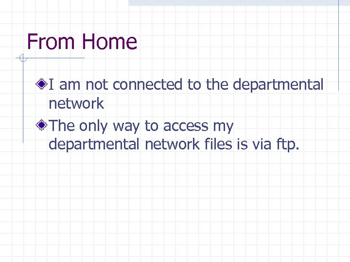 From Home I am not connected to the departmental network The only way to