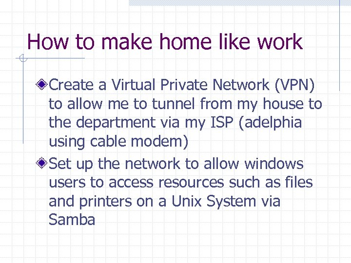 How to make home like work Create a Virtual Private Network (VPN) to allow