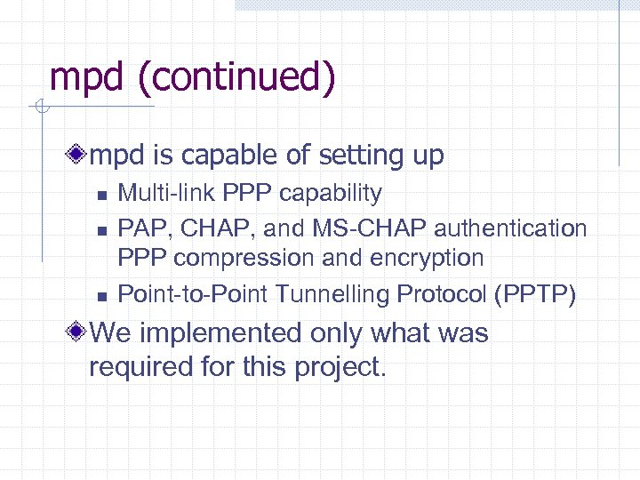 mpd (continued) mpd is capable of setting up n n n Multi-link PPP capability