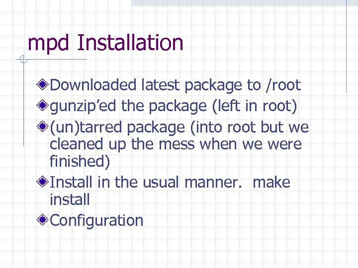 mpd Installation Downloaded latest package to /root gunzip'ed the package (left in root) (un)tarred