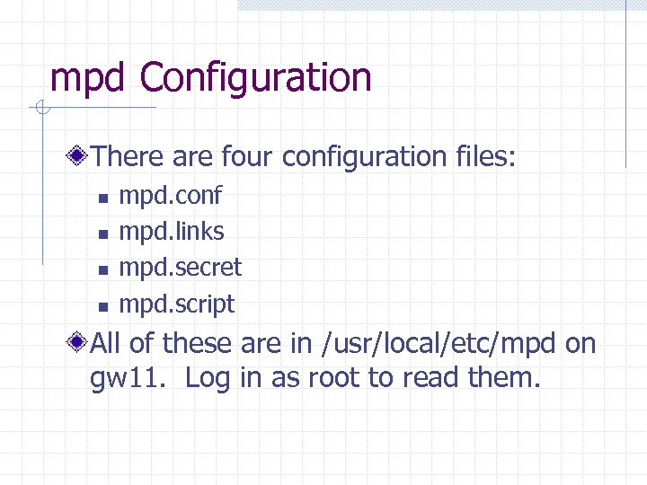 mpd Configuration There are four configuration files: n n mpd. conf mpd. links mpd.