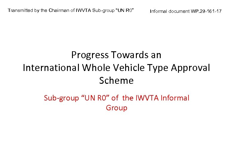 """Transmitted by the Chairman of IWVTA Sub-group """"UN R 0"""" Informal document WP. 29"""