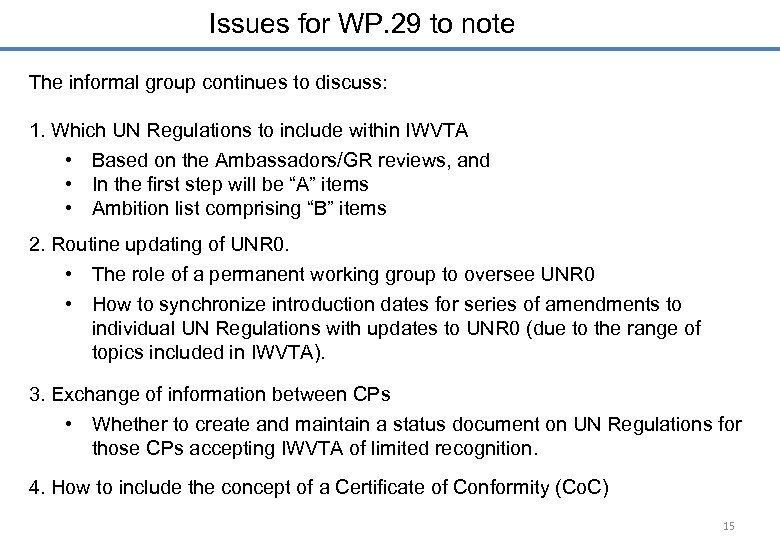 Issues for WP. 29 to note The informal group continues to discuss: 1. Which