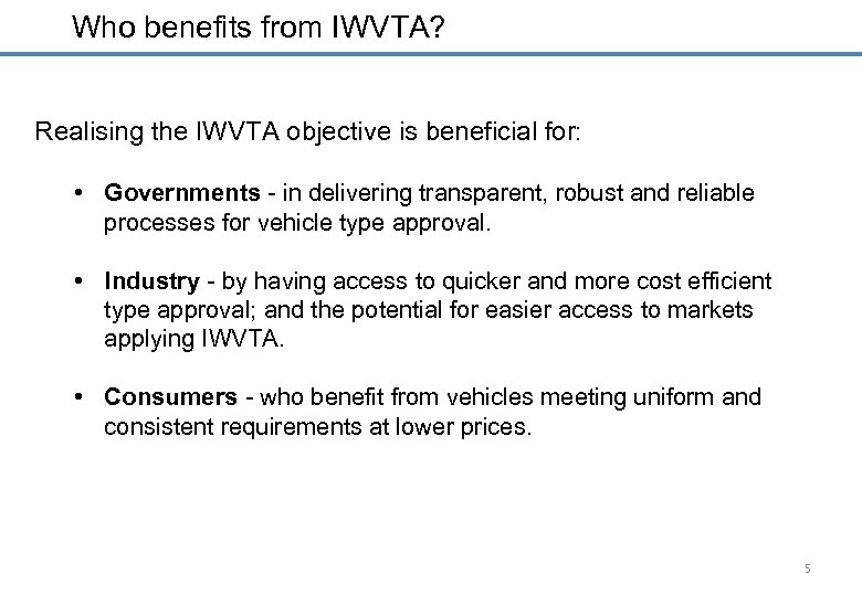 Who benefits from IWVTA? Realising the IWVTA objective is beneficial for: • Governments -