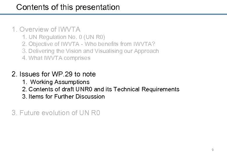 Contents of this presentation 1. Overview of IWVTA 1. UN Regulation No. 0 (UN