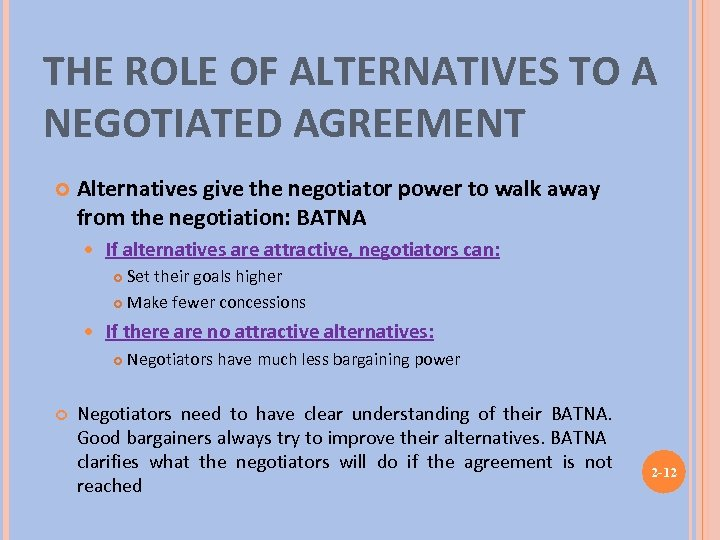 THE ROLE OF ALTERNATIVES TO A NEGOTIATED AGREEMENT Alternatives give the negotiator power to