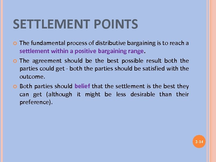 SETTLEMENT POINTS The fundamental process of distributive bargaining is to reach a settlement within