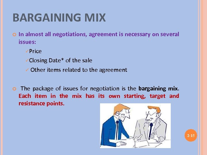 BARGAINING MIX In almost all negotiations, agreement is necessary on several issues: üPrice üClosing