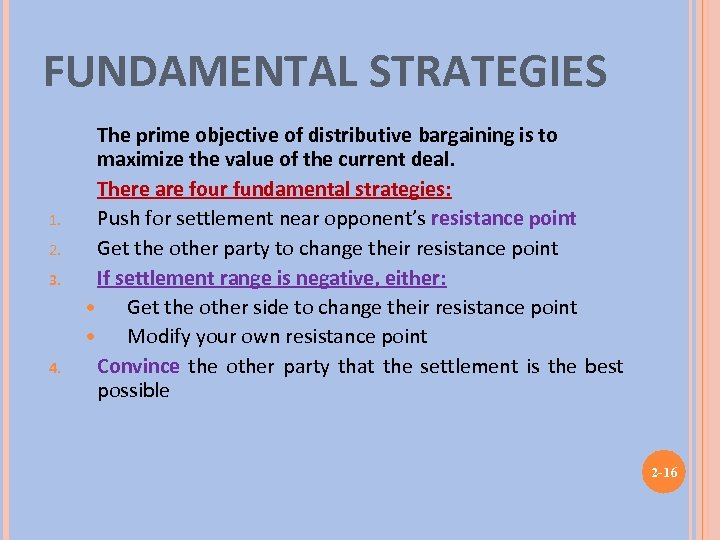 FUNDAMENTAL STRATEGIES 1. 2. 3. 4. The prime objective of distributive bargaining is to