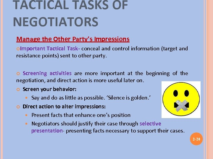 TACTICAL TASKS OF NEGOTIATORS Manage the Other Party's Impressions Important Tactical Task- conceal and