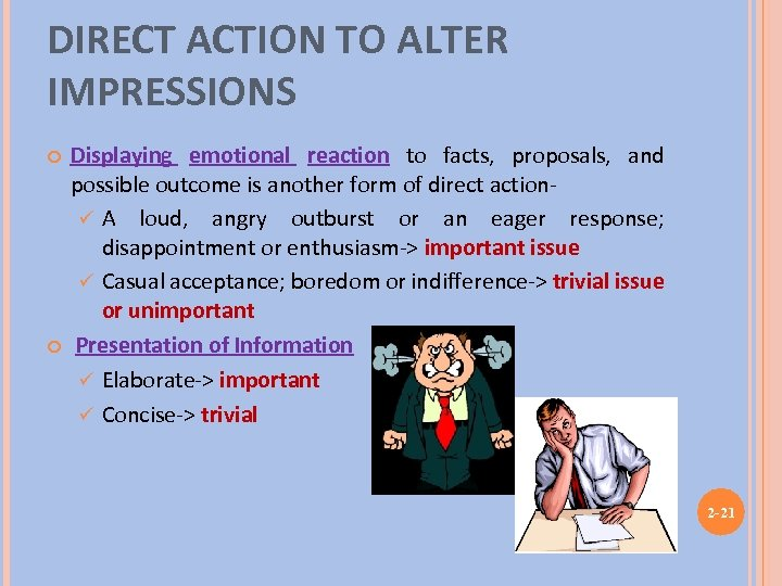 DIRECT ACTION TO ALTER IMPRESSIONS Displaying emotional reaction to facts, proposals, and possible outcome