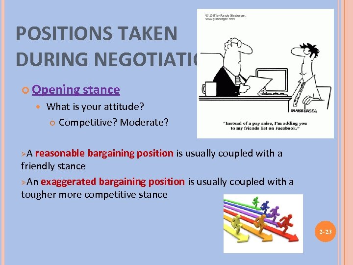 POSITIONS TAKEN DURING NEGOTIATIONS Opening stance What is your attitude? Competitive? Moderate? A reasonable