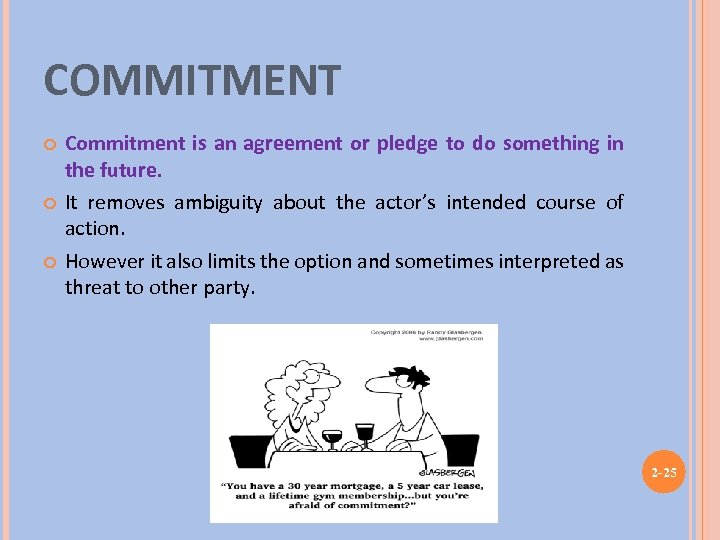 COMMITMENT Commitment is an agreement or pledge to do something in the future. It