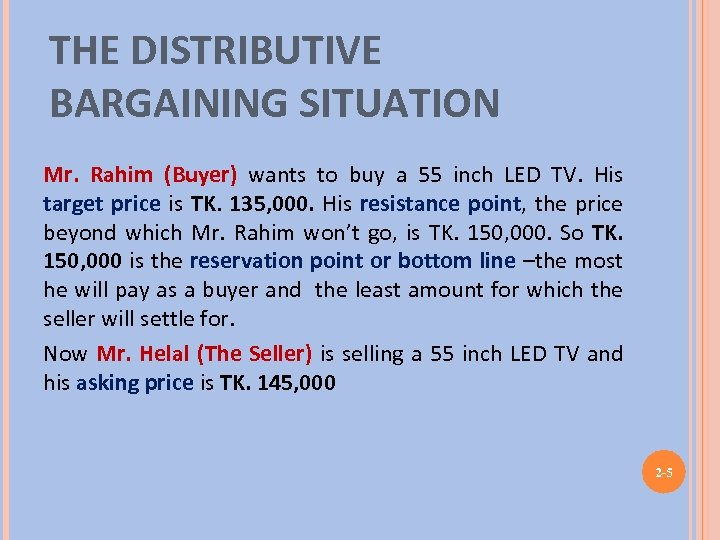 THE DISTRIBUTIVE BARGAINING SITUATION Mr. Rahim (Buyer) wants to buy a 55 inch LED