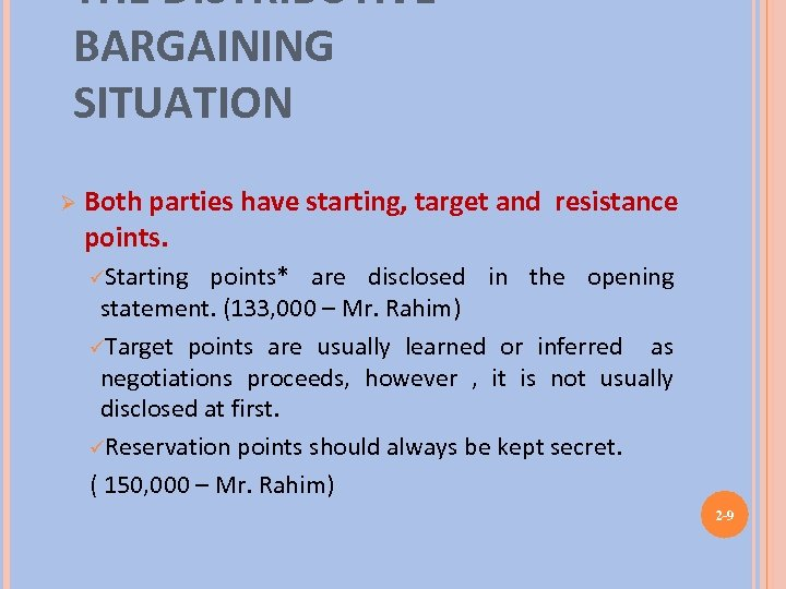 THE DISTRIBUTIVE BARGAINING SITUATION Ø Both parties have starting, target and resistance points. üStarting