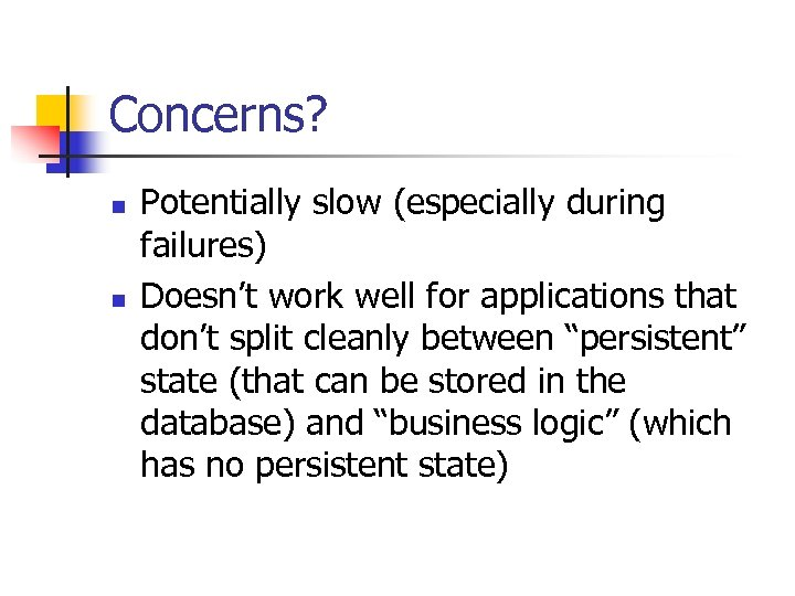 Concerns? n n Potentially slow (especially during failures) Doesn't work well for applications that