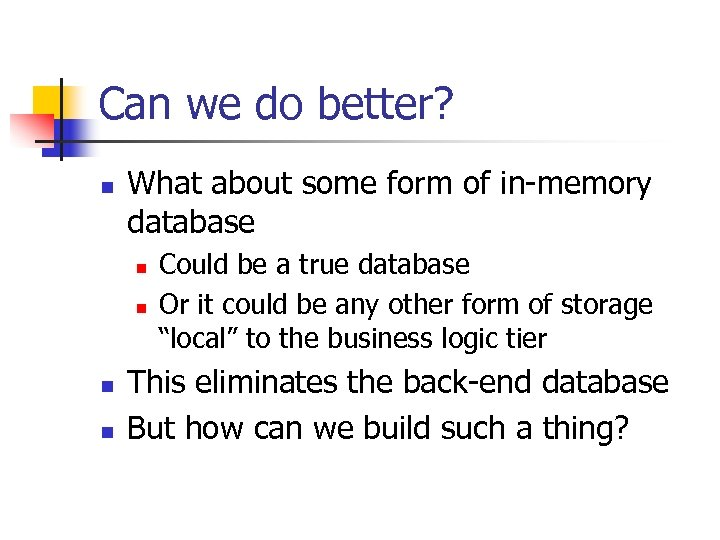 Can we do better? n What about some form of in-memory database n n