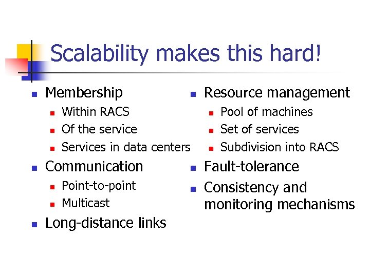 Scalability makes this hard! n Membership n n n Within RACS Of the service