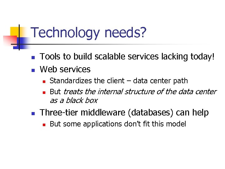 Technology needs? n n Tools to build scalable services lacking today! Web services n