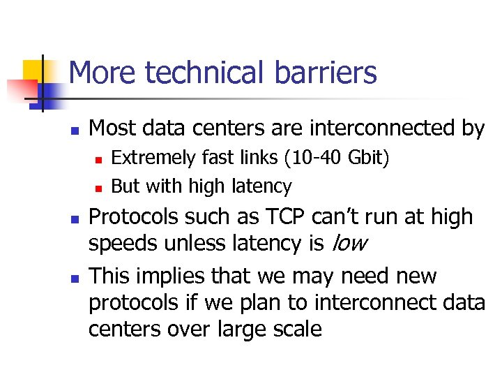 More technical barriers n Most data centers are interconnected by n n Extremely fast