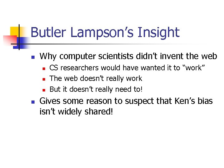 Butler Lampson's Insight n Why computer scientists didn't invent the web n n CS