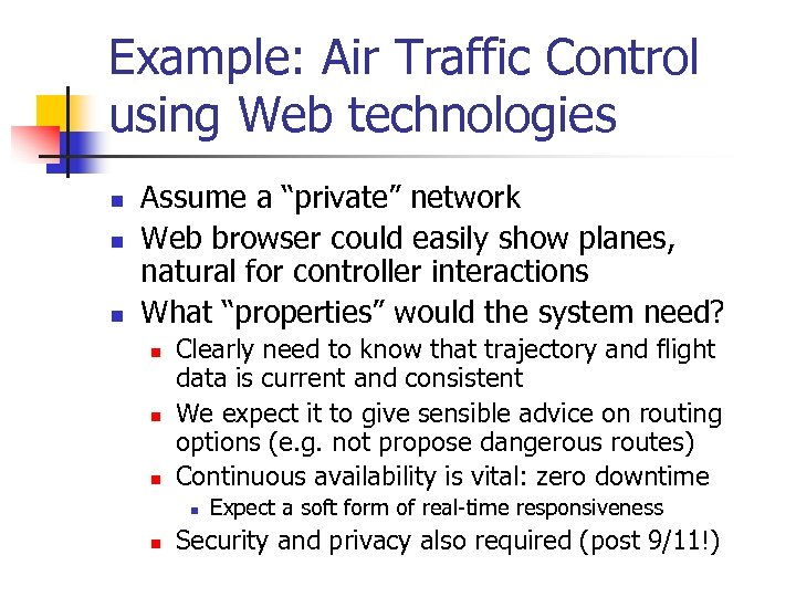 "Example: Air Traffic Control using Web technologies n n n Assume a ""private"" network"