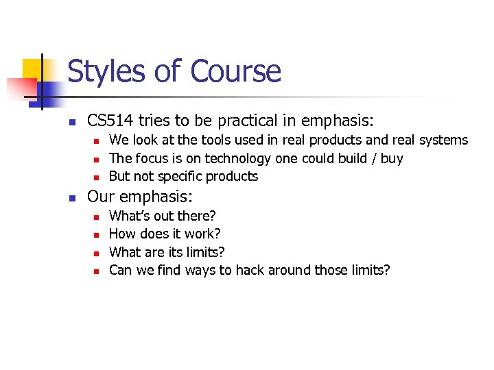 Styles of Course n CS 514 tries to be practical in emphasis: n n