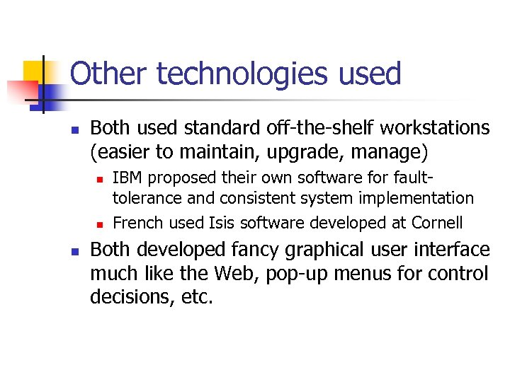 Other technologies used n Both used standard off-the-shelf workstations (easier to maintain, upgrade, manage)