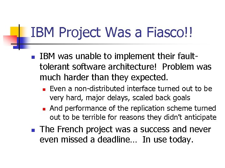 IBM Project Was a Fiasco!! n IBM was unable to implement their faulttolerant software