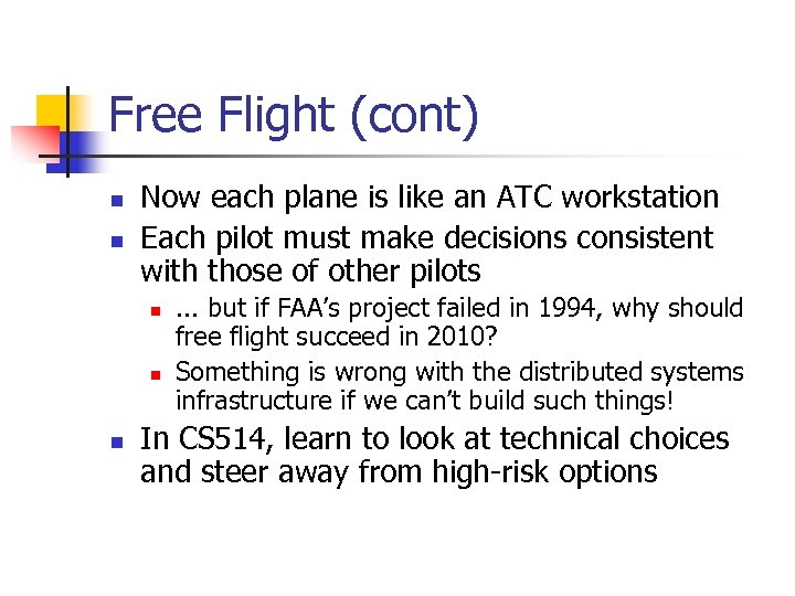 Free Flight (cont) n n Now each plane is like an ATC workstation Each