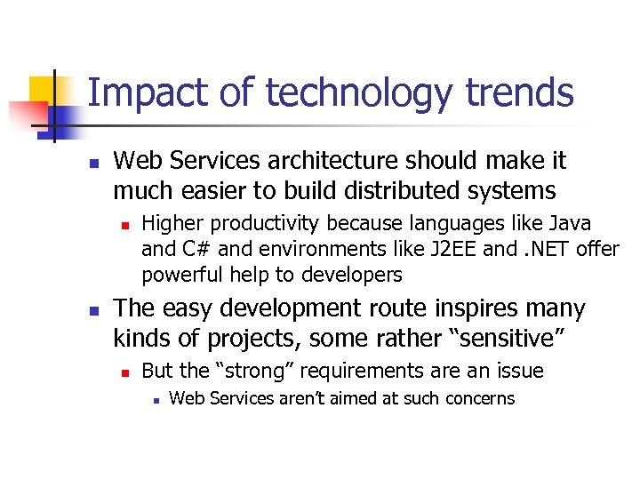 Impact of technology trends n Web Services architecture should make it much easier to
