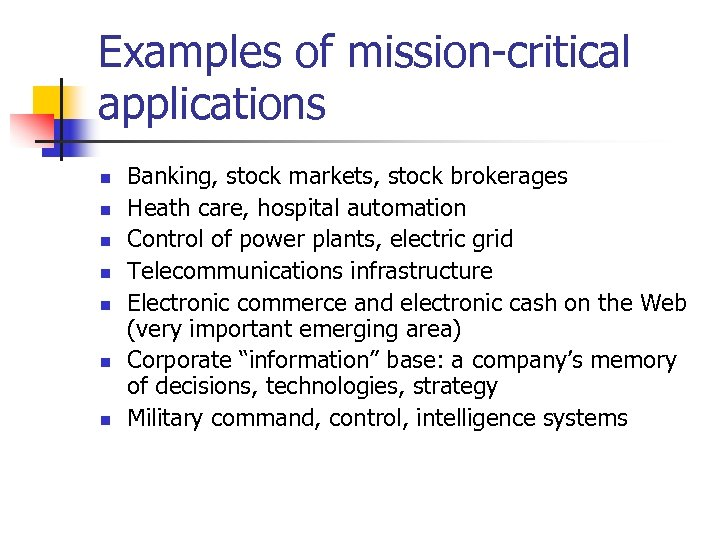 Examples of mission-critical applications n n n n Banking, stock markets, stock brokerages Heath
