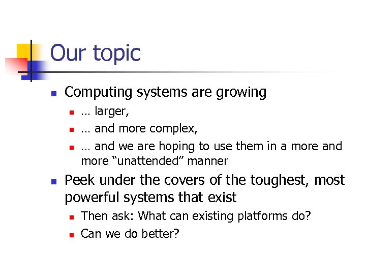 Our topic n Computing systems are growing n n … larger, … and more