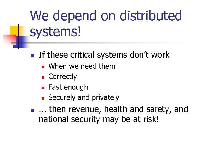 We depend on distributed systems! n If these critical systems don't work n n