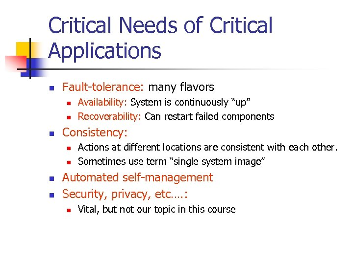 Critical Needs of Critical Applications n Fault-tolerance: many flavors n n n Consistency: n