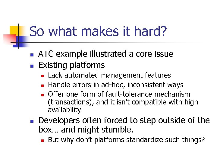 So what makes it hard? n n ATC example illustrated a core issue Existing