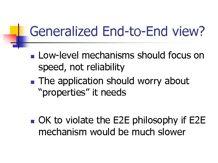 Generalized End-to-End view? n n n Low-level mechanisms should focus on speed, not reliability