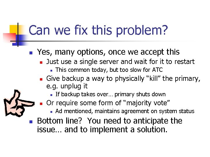 Can we fix this problem? n Yes, many options, once we accept this n