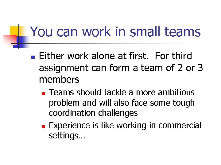 You can work in small teams n Either work alone at first. For third